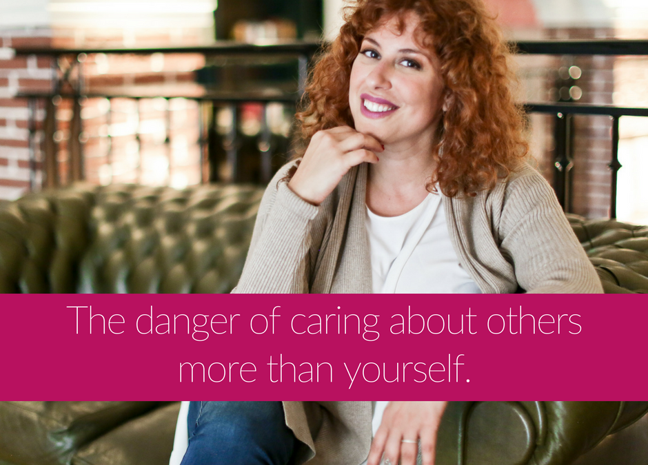 The danger of caring more about others than yourself